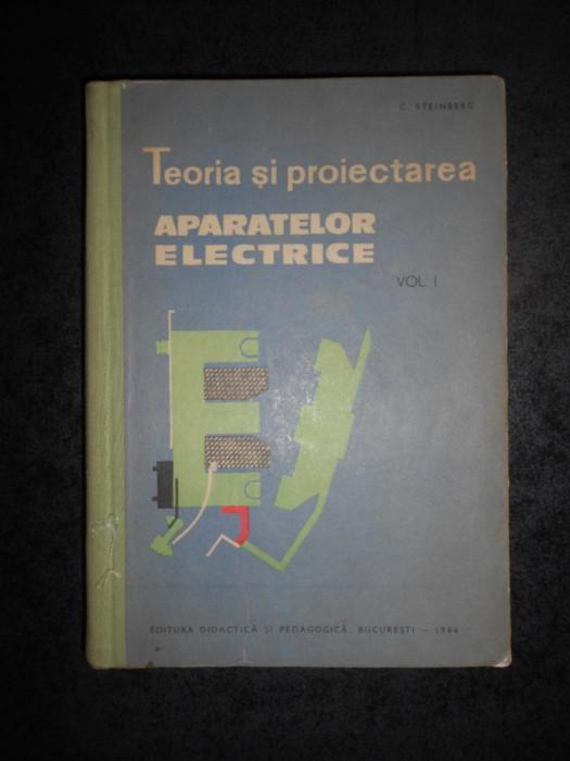 C. STEINBERG - TEORIA SI PROIECTAREA APARATELOR ELECTRICE volumul 1 (1964)