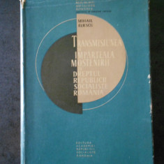 MIHAIL ELIESCU - TRANSMISIUNEA SI IMPARTEALA MOSTENIRII IN DREPTUL R.S.R (1966)
