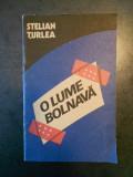 STELIAN TURLEA - O LUME BOLNAVA. DOSARE NESECRETE ALE VIOLENTEI