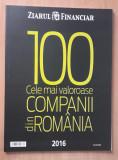 Cumpara ieftin Top 100 cele mai valoroase companii din Romania 2016 - Anuar Ziarul Financiar
