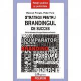 Strategii pentru brandingul de succes - Hamish Pringle, Peter Field
