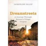 Dreamstreets. A Journey Through Britain's Village Utopias - Jacqueline Yallop