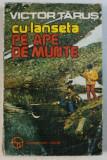 VICTOR TARUS CU LANSETA PE APE DE MUNTE