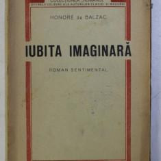 IUBITA IMAGINARA - ROMAN SENTIMENTAL de HONORE DE BALZAC , EDITIE INTERBELICA