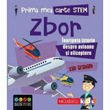 Prima mea carte Stem. Zbor. Inaripata istorie despre avioane si elicoptere/Ian Graham