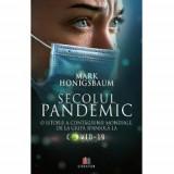 Secolul pandemic. O istorie a contagiunii mondiale, dela gripa spaniola la COVID-19