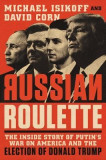 Russian Roulette: The Inside Story of Putin's War on America and the Election of Donald Trump