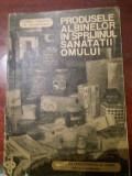 PRODUSELE ALBINELOR IN SPRIJINUL SANATATII OMULUI- C HRISTEA SI M. IALOMITEANU