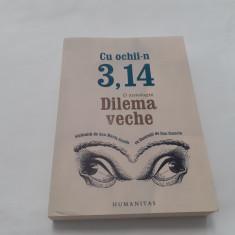 Cu ochii-n 3, 14. O antologie - Dilema veche   RF7/4