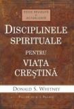 Disciplinele spirituale pentru viata crestina/Donald S. Whitney