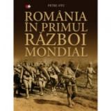 Romania in Primul Razboi Mondial - Petre Otu