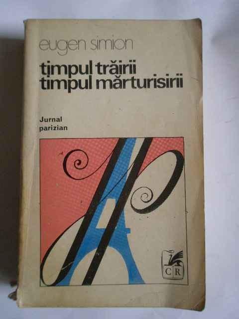 Timpul Trairii Timpul Marturisirii - Eugen Simion ,266503