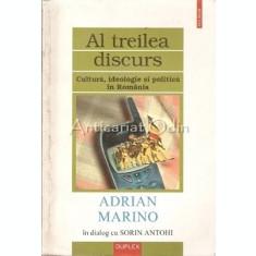 Al Treilea Discurs. Cultura, Ideologie Si Politica In Romania - Adrian Marino