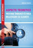 Cumpara ieftin Aspecte teoretice privind imbunatatirea relatiilor cu clientii