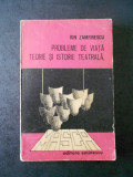 ION ZAMFIRESCU - PROBLEME DE VIATA, TEORIE SI ISTORIE TEATRALA
