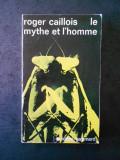 ROGER CAILLOIS - LE MYTHE ET L'HOMME
