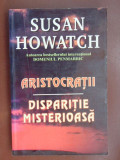 Aristrocratii Disparitie miserioasa Susan Howatch