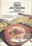 Pasta All'Italiana. Arta Culinara Italiana - Michaela Grigorescu