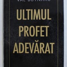 ULTIMUL PROFET ADEVARAT de VAL BUTNARU , 2018