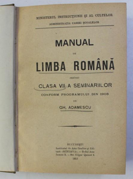 MANUAL DE LIMBA ROMANA PENTRU CLASA A VII - a SEMINARIILOR CONFORM PROGRAMULUI DIN 1908 de GH. ADAMESCU , 1912