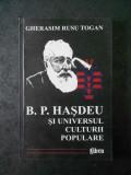 GHERASIM RUSU TOGAN - B. P. HASDEU SI UNIVERSUL CULTURII POPULARE