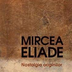 Nostalgia originilor - de Mircea Eliade