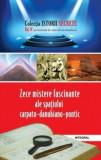 Zece mistere fascinante ale spațiului carpato-danubiano-pontic