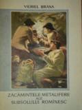 ZACAMINTELE METALIFERICE ALE SUBSOLULUI ROMANESC de VIOREL BRANA