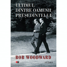 Ultimul Dintre Oamenii Presedintelui. Bob Woodward