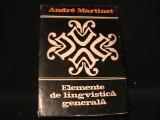 ELEMENTE DE LINGVISTICA GENERALA-ANDRE MARTINET-TRAD. PAUL MICLAU-278 PG-
