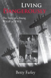 Living Dangerously: The Story of a Young Waaf in WWII