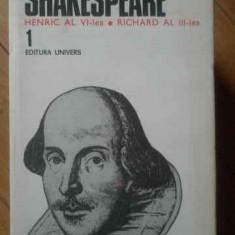 Opere Complete Vol.1 Henric Al Vi-lea Richard Al Iii-lea - Shakespeare ,518760