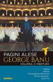Pagini alese. Vol. 3: Marturii - George Banu