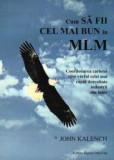 Cum sa fii cel mai bun in MLM, coordonarea carierei spre varful - JOHN KALENCH