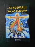 DAVID ICKE - SI ADEVARUL VA VA ELIBERA volumul 1