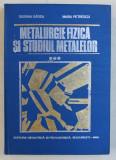 METALURGIE FIZICA SI STUDIUL METALELOR , PARTEA A - III -A de SUSANA GADEA si MARIA PETRESCU , 1983