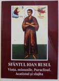 SFANTUL IOAN RUSUL - VIATA , MINUNILE , PARACLISUL , ACATISTUL SI SLUJBA , 2008