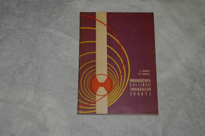 Imbunatatirea calitatii imbinarilor sudate - L. Baraf - M. Sabac - 1973