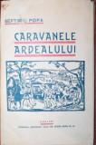 SEPTIMIU POPA - CARAVANELE ARDEALULUI, CLUJ, 1938, DEDICATIE!