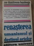 RENASTEREA UMANISMUL SI DESTINUL ARTELOR - ZOE DUMITRESCU-BUSULENGA