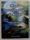 MAGIA PROSPERARII FAMILIEI de JULIA JILINSCHI , VOLUMUL I - BIBLIOTECA DE AUR A MAGIEI CONTEMPORANE DIN BALCANI , 2015