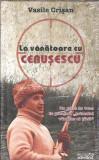 La vanatoare cu Ceausescu - Vasile Crisan (sigilata)
