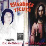 CD Elisabeta Ticuță – Zic Bethleem, Zic Și Golgota , original