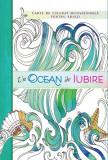 Un ocean de iubire. Carte de colorat motivațională pentru adulți
