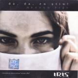 CD Rock: Iris - Da, da, eu stiu! ( 2002, original, stare foarte buna )
