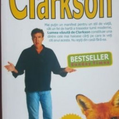 Lumea vazuta de Clarkson- Jeremy Clarkson