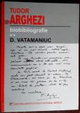 D.VATAMANIUC: TUDOR ARGHEZI, BIOBIBLIOGRAFIE vol.2(REPERE CRITICE&CORESPONDENTA)