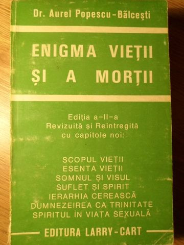 ENIGMA VIETII SI A MORTII - AUREL POPESCU-BALCESTI