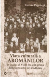 Viata culturala a aromanilor in secolul al XVIII-lea - Valeriu Papahagi