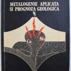 METALOGENIE APLICATA SI PROGNOZA GEOLOGICA de GHEORGHE G. POPESCU , 1981